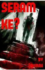 Seram Ke? by 2ahirah