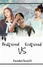 Best friend VS Girlfriend by PandaChuu25