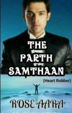 The Parth Samthaan ( Heart Robber) by RoseAara1413