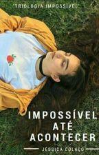 Impossível Até Acontecer  by JxessieFigueiredoo