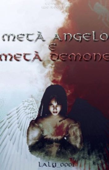 Metà angelo e metà demone.