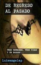 DE REGRESO AL PASADO [Libro#1] (#WUp2016) by Luisangelap