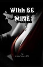 Will Be Mine by blackhoney1899