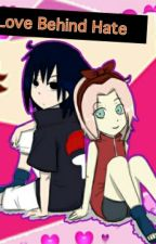 Love Behind Hate (Sasusaku) by NurmilaStories