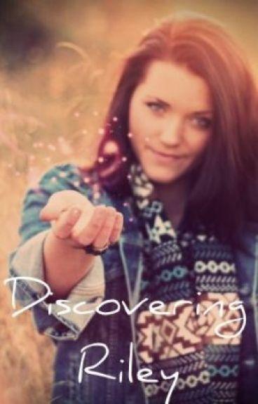 Discovering Riley by DarkAngel11