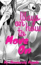 Ways On How To Move On (COMPLETED) by JhowenslyLeyva