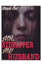 Mr.Kidnapper, My Husband [Completed] by zaati27