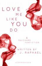 Love Me Like You Do (A MAICHARD Fanfiction) by thejraphaelwrites