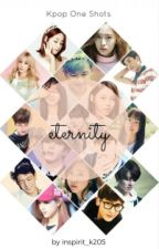 Eternity (Kpop one shots) by inspirit_k205