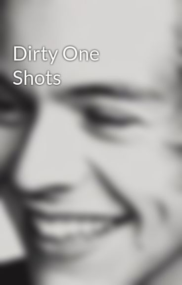 Dirty One Shots