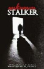 Unknown Stalker by Bi_Prince
