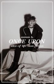 ° once upon / non-fiction by -kaizar