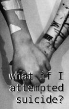 What if I attempted suicide? by MermaidSoul