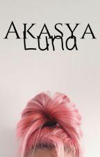 Akasya Luna ✔ by SyiqinOhiwau