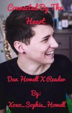 Connected by the Heart- Dan Howell x Reader by Sophie_kean_xx