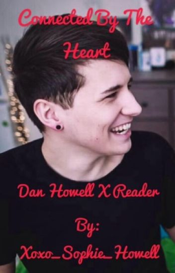 Connected by the Heart- Dan Howell x Reader