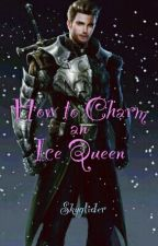 How To Charm An Ice Queen by Skyglider