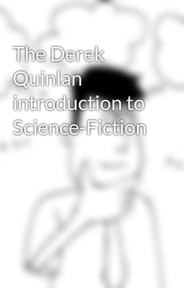 The Derek Quinlan introduction to Science-Fiction by derekquinlan