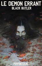{Black Butler} Le démon Errant. by PippinTouk