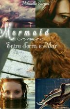 Mermaid: Entre Terra e Mar #Wattys2016 by MikaelleSanjes