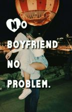 No Boyfriend No Problem| ✅Zakończone✅ by SzonaDallasa