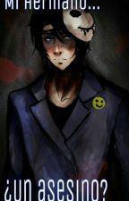 Mi Hermano... ¿Un Asesino? [Yaoi]  by Mrs_Karma