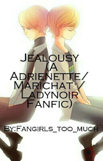 Jealousy (An Adrienette/ Marichat / Ladynoir Fanfic)