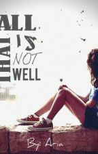 All that is NOT well(ON HOLD) by Angelfromhell6666
