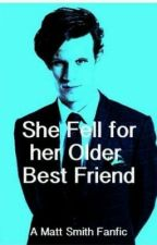 She Fell For Her Older Best Friend (Matt Smith Fanfic) by CheyToms