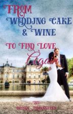 From Wedding Cake And Wine To Find Love Again by bloody_pranksteen