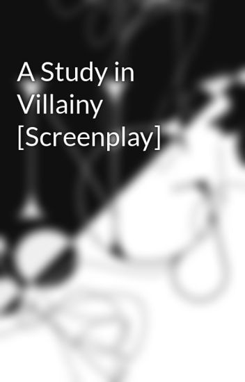 A Study in Villainy [Screenplay]