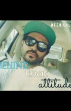 Behind that attitude. by deeqahluv