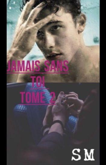 Jamais Sans Toi | Shawn Mendes - TOME 2