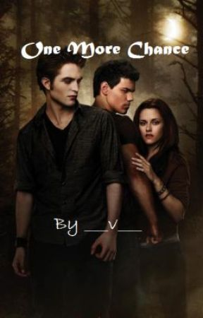 One More Chance (Twilight Saga(s) Fan Fiction) by ___V___
