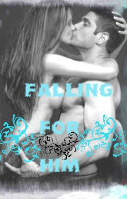 Falling For Him {Not Edited}
