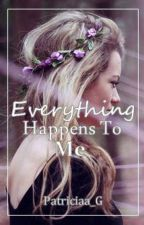 Everything Happens To Me by Patriciaa_G
