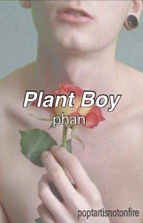 Plant Boy // Phan  by poptartisnotonfire