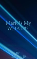 Mark is my WHAT?!?! by aaronthatweirdo