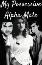 My Possessive Alpha Mate by ScarletDiamond520