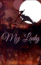 My Lady (Miraculous Ladybug) by Ladybug-chan