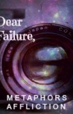 Dear Failure by metaphorsaffliction