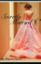Secretly Married (Revising) by PrincessPerfext