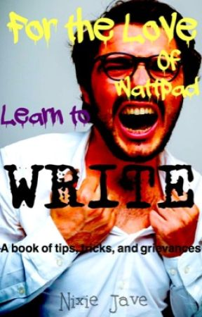 For the Love of Wattpad, Learn to Write!!! by NixieJave