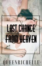 Last Chance From Heaven (Soon to be Published) by QueenRichelle