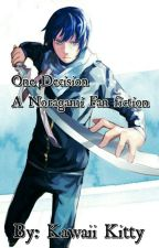 One Decision:  A Noragami Fan Fiction by Kawaii-Kitty3