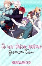 Si un chico anime fuera tu...© by GirlKawaii290