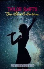 One Shot Collection (Taylor Swift's Songs) by ForgottenDayDreamer