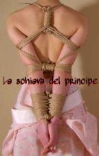 La schiava del principe by macky_love483