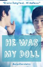He was my doll [MyungYeol] by AerysCarstairs
