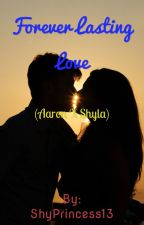 Forever Lasting Love (Aaron X Shyla) by Princess_Shyla14